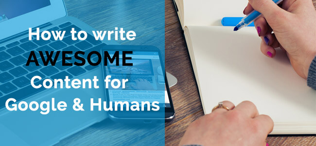How to Write Awesome Content for Google and Humans