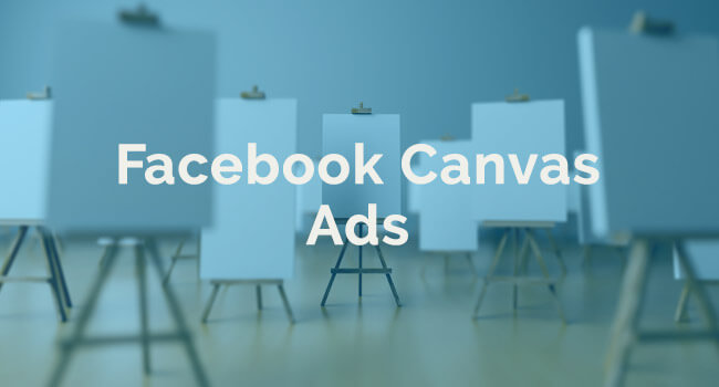 Up your Facebook Advertising Game with Canvas Ads